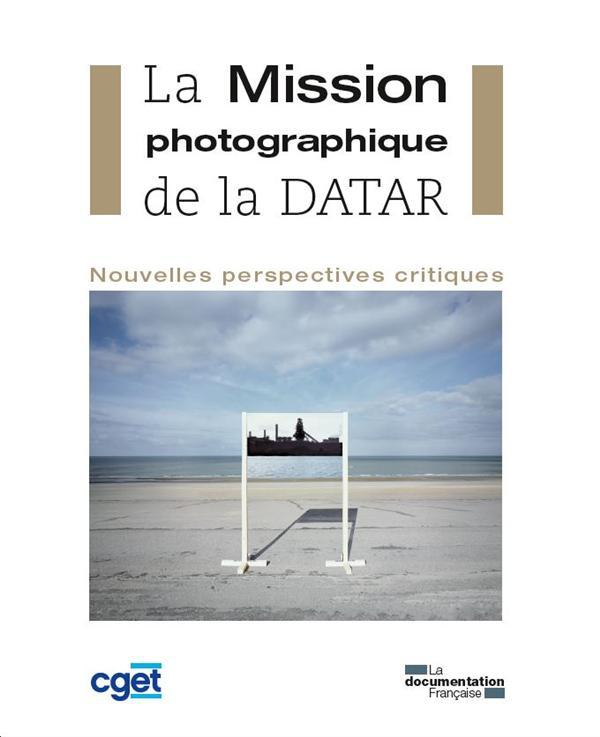 LA MISSION PHOTOGRAPHIQUE DE LA DATAR - NOUVELLES PERSPECTIVES CRITIQUES