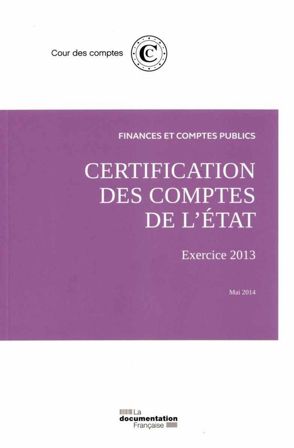 FINANCES ET COMPTES PUBLICS  -  CERTIFICATION DES COMPTES DE L'ETAT : EXERCICE 2013 - MAI 2014