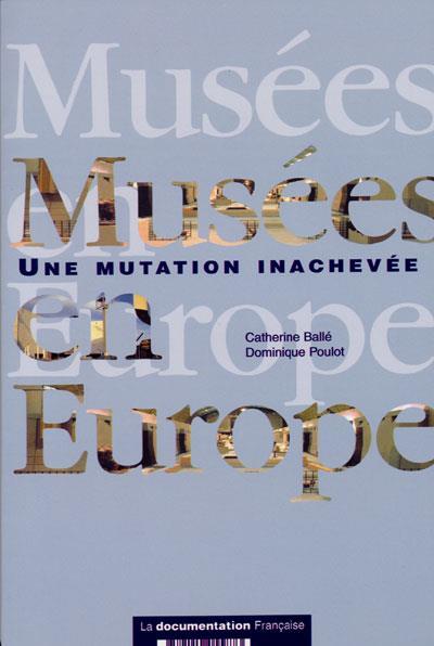 MUSEES EN EUROPE  -  TRADITIONS, MUTATIONS ET ENJEUX (2E EDITION)