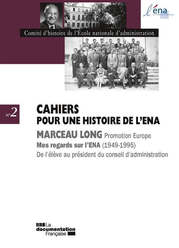 CAHIERS POUR UNE HISTOIRE DE L'ENA  -  MARCEAU LONG, MES REGARDS SUR L'ENA, 1949-1995  -  DE L'ELEVE AU PRESIDENT DU CONSEIL D'ADMINISTRATION
