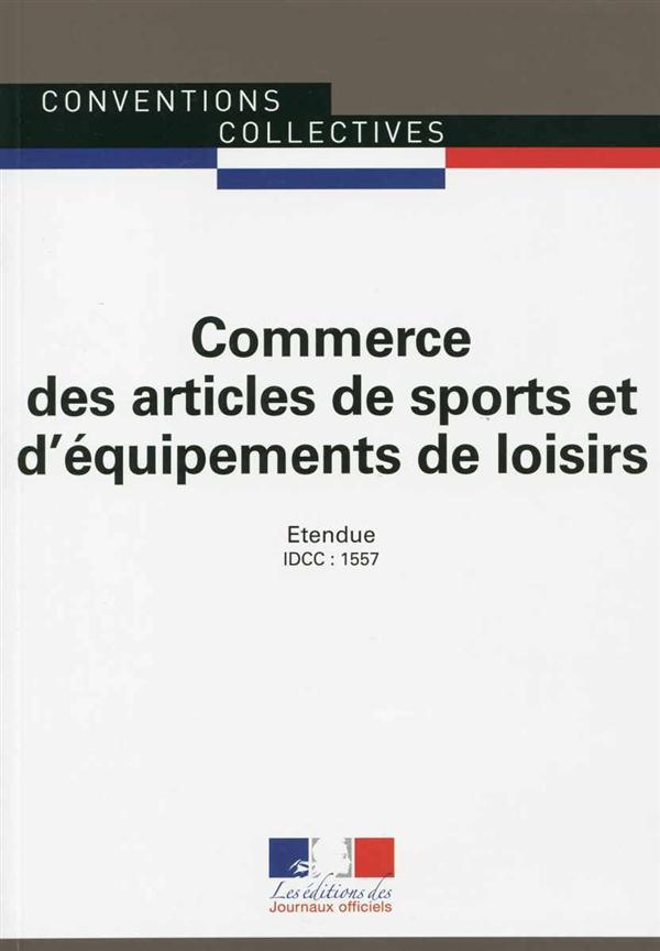 COMMERCE DES ARTICLES DE SPORTS ET EQUIPEMENTS DE LOISIRS   CC N 3049   IDCC : 1557
