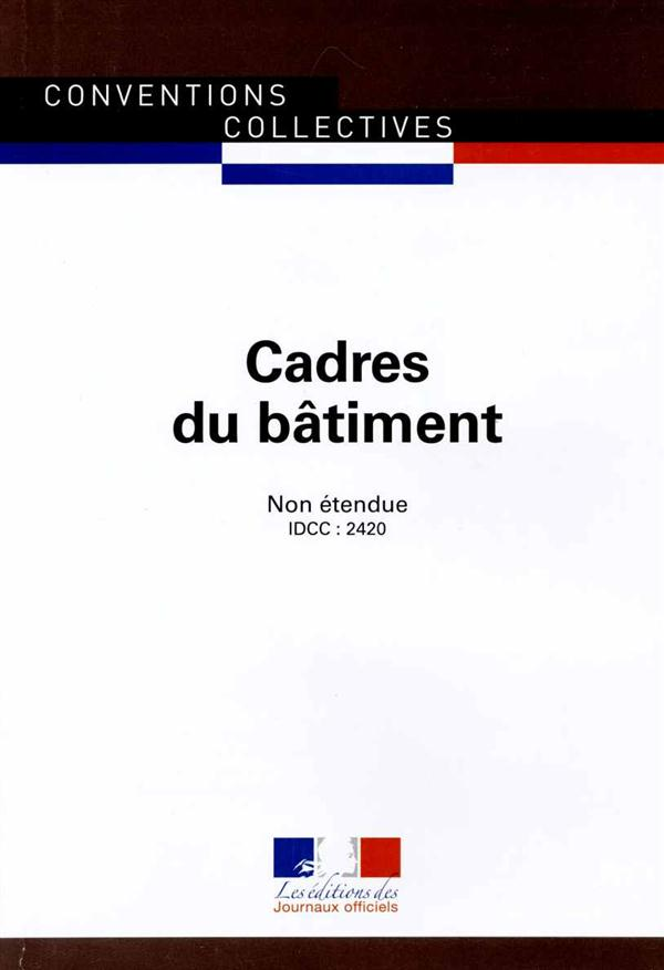 CADRES DU BATIMENT CONVENTION COLLECTIVE NATIONALE DU 1ER JUIN 2004, NON ETENDUE