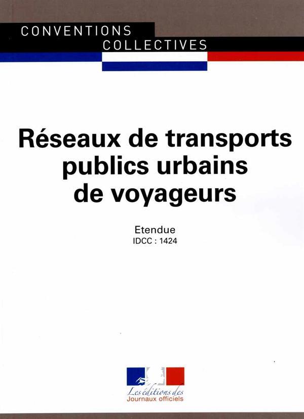 RESEAUX DE TRANSPORTS PUBLICS URBAINS DE VOYAGEURS  -  CONVENTION COLLECTIVE NATIONALE ETENDUE, IDCC 1424 (7E EDITION)