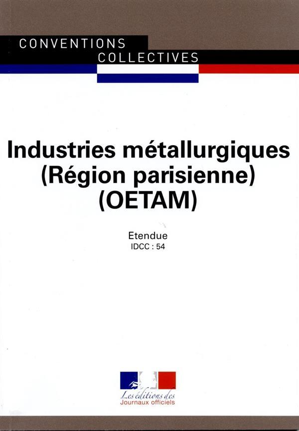 INDUSTRIES METALLURGIQUES OETAM REGION PARISIENNE  -  CONVENTION COLLECTIVES REGIONALE ETENDUE  -  22E EDITION