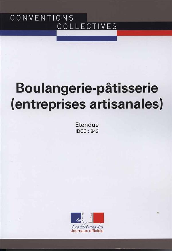 BOULANGERIE-PATISSERIE (ENTREPRISES ARTISANALES)  -  CONVENTION COLLECTIVE NATIONALE ETENDUE, IDCC 843 (23E EDITION) DIRECTION DES JOURNA Ed. des Journaux officiels