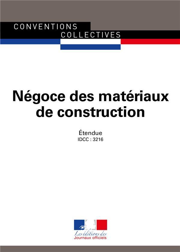 NEGOCE DES MATERIAUX DE CONSTRUCTION  -  CONVENTION COLLECTIVE NATIONALE ETENDUE,  IDCC : 3216 (15E EDITION)
