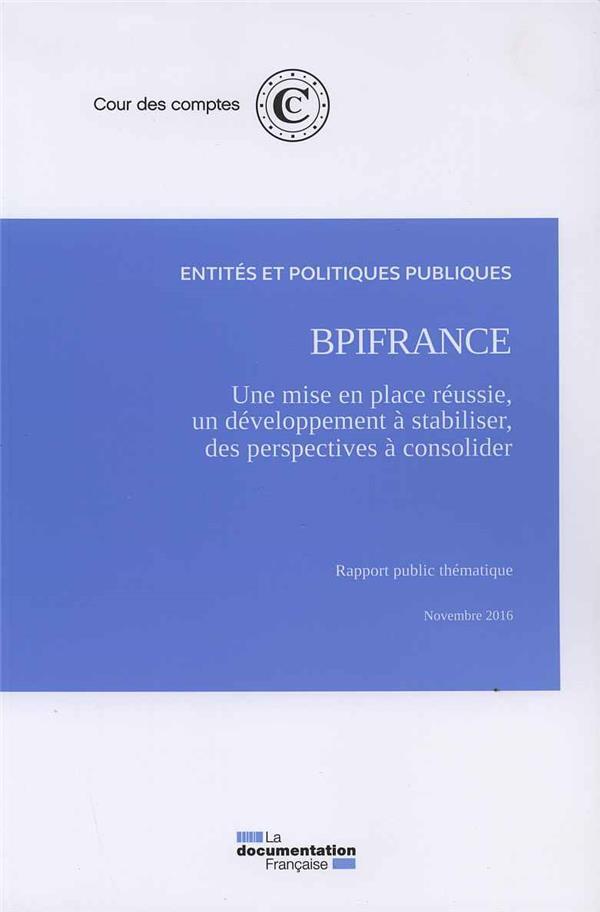 BPIFRANCE : UNE MISE EN PLACE REUSSIE, UN DEVELOPPEMENT A STABILISER,