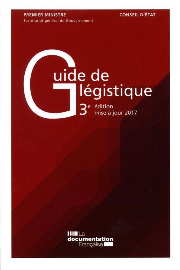 GUIDE DE LEGISTIQUE  -  POUR L'ELABORATION DES TEXTES LEGISLATIFS ET REGLEMENTAIRES (3E EDITION)