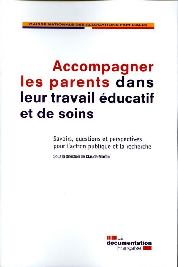 ACCOMPAGNER LES PARENTS DANS LEUR TRAVAIL EDUCATIF ET DE SOINS  -  ETAT DE LA QUESTION EN VUE D'IDENTIFIER LE ROLE DE L'ACTION PUBLIQUE