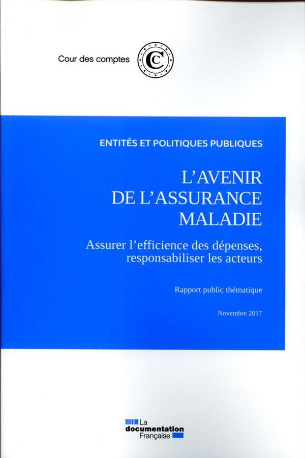L'AVENIR DE L'ASSURANCE MALADIE  -  ASSURER L'EFFICIENCE DES DEPENSES, RESPONSABILISER LES ACTEURS (EDITION 2017)