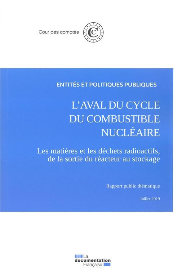 L'AVAL DU CYCLE DU COMBUSTIBLE NUCLEAIRE - LES MATIERES ET LES DECHETS RADIOACTIFS, DE LA SORTIE DU
