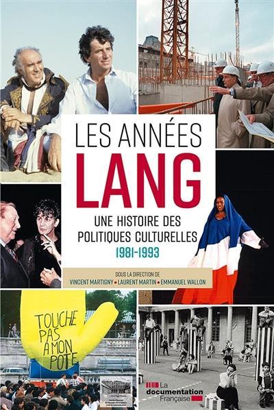 LES ANNEES LANG : UNE HISTOIRE DES POLITIQUES CULTURELLES, 1981-1993  -  DICTIONNAIRE CRITIQUE