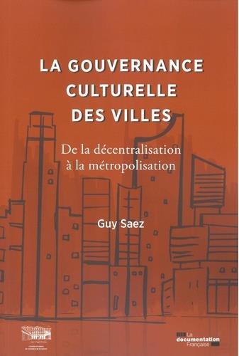 LA GOUVERNANCE CULTURELLE DES VILLES  -  DE LA DECENTRALISATION A LA METROPOLISATION 1959-2020