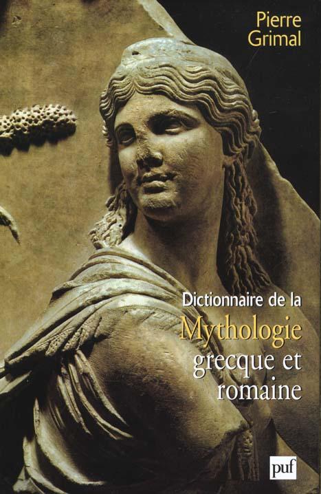 DICTIONNAIRE DE LA MYTHOLOGIE GRECQUE ET ROMAINE GRIMAL, PIERRE PUF