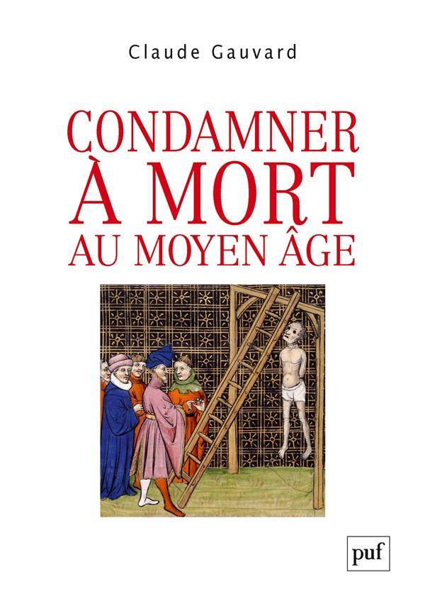 CONDAMNER A MORT AU MOYEN AGE GAUVARD CLAUDE PUF