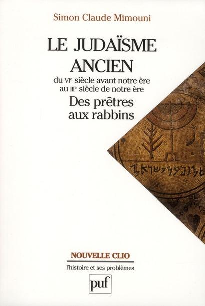 LE JUDAISME ANCIEN DU VIE SIECLE AVANT NOTRE ERE AU IIIE SIECLE DE NOTRE ERE - DES PRETRES AUX RABBI