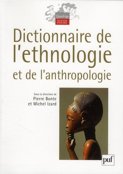 DICTIONNAIRE DE L'ETHNOLOGIE ET DE L'ANTHROPOLOGIE (4E EDITION) BONTE PIERRE / IZARD PUF