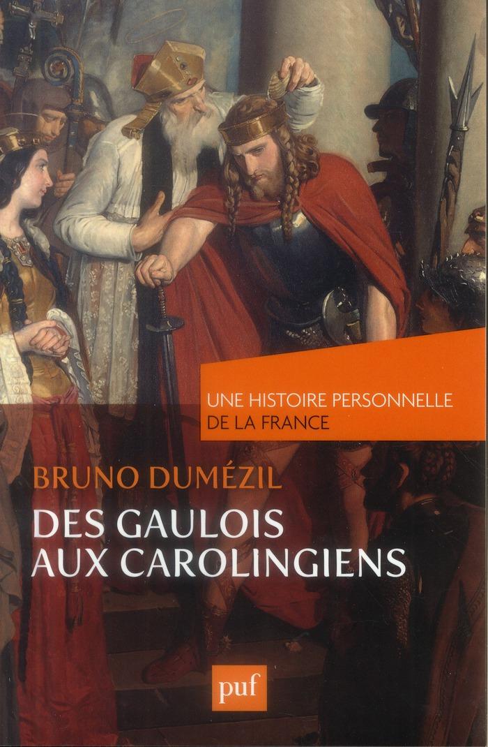 DES GAULOIS AUX CAROLINGIENS ( DUMEZIL BRUNO PUF