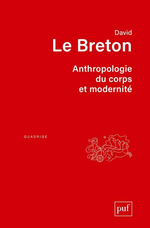 ANTHROPOLOGIE DU CORPS ET MODERNITE (7E. EDITION)