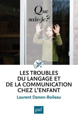 LES TROUBLES DU LANGAGE ET DE LA COMMUNICATION CHEZ L'ENFANT (4ED) QSJ 2158 DANON-BOILEAU LAUREN PUF