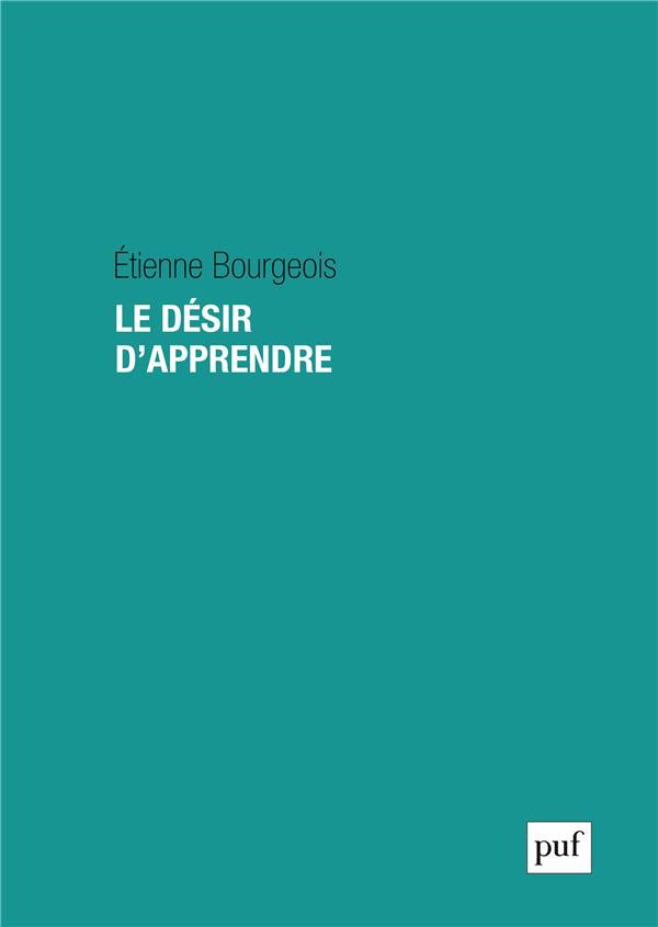 LE DESIR D-APPRENDRE BOURGEOIS ETIENNE PUF