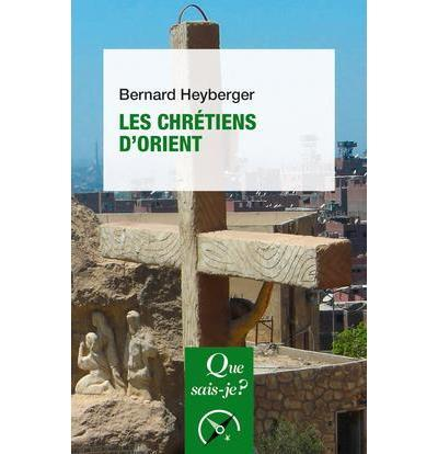 HEYBERGER BERNARD - LES CHRETIENS D'ORIENT