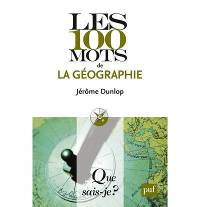 Dunlop Jérôme - LES 100 MOTS DE LA GEOGRAPHIE