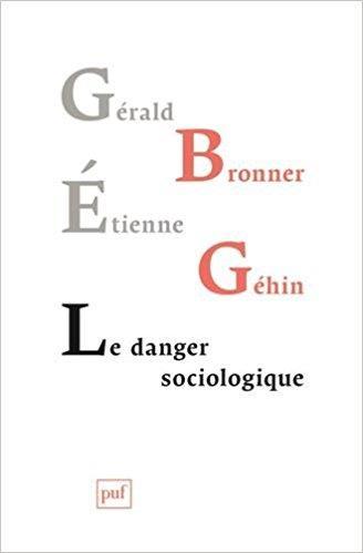 LE DANGER SOCIOLOGIQUE BRONNER/GEHIN PUF
