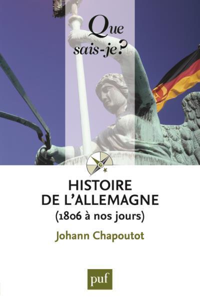 HISTOIRE DE L'ALLEMAGNE DE 1806 A NOS JOURS (2ED) QSJ4020 CHAPOUTOT JOHANN PUF