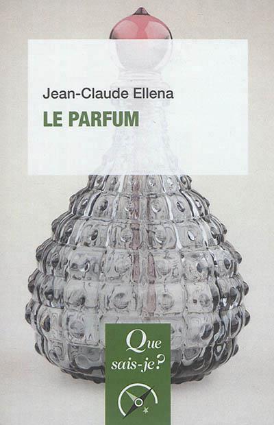 LE PARFUM (5E EDITION) Ellena Jean-Claude PUF