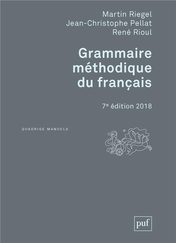 GRAMMAIRE METHODIQUE DU FRANCAIS RIEGEL/PELLAT/RIOUL PUF
