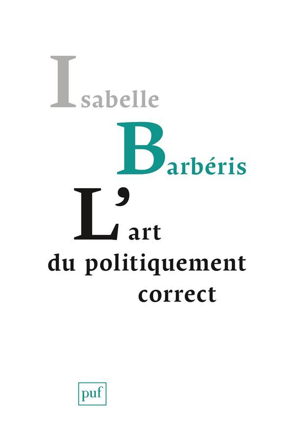 L-ART DU POLITIQUEMENT CORRECT BARBERIS ISABELLE PUF
