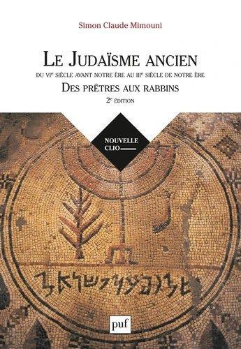 LE JUDAISME ANCIEN DU VIE SIECLE AVANT NOTRE ERE AU IIIE SIECLE DE NOTRE ERE  -  DES PRETRES AUX RABBINS (2E EDITION) MIMOUNI, SIMON CLAUDE PUF