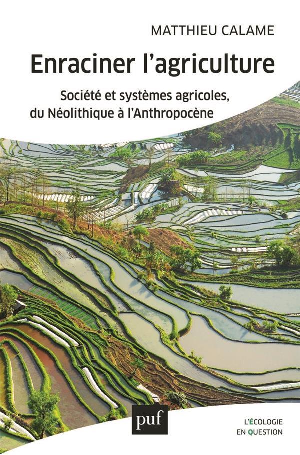 ENRACINER L'AGRICULTURE  -  SOCIETE ET SYSTEMES AGRICOLES, DU NEOLITHIQUE A L'ANTHROPOCENE