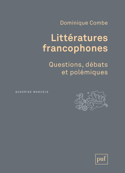 LITTERATURES FRANCOPHONES   QUESTIONS, DEBATS ET POLEMIQUES