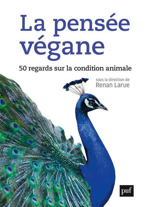 LA PENSEE VEGANE, 50 REGARDS SUR LA CONDITION ANIMALE