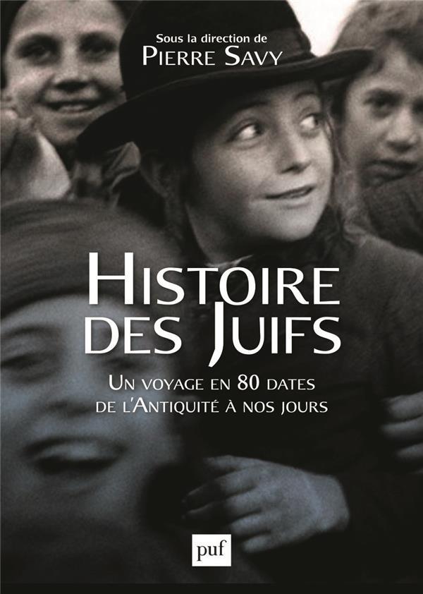 HISTOIRE DES JUIFS - UN VOYAGE EN 80 DATES DE L'ANTIQUITE A NOS JOURS