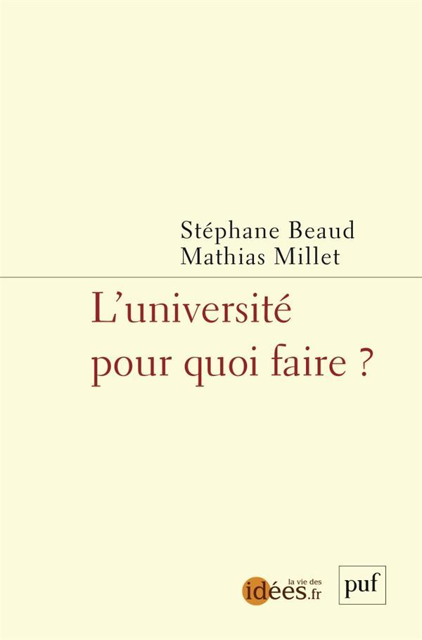 L'UNIVERSITE POUR QUOI FAIRE ? BEAUD, STEPHANE  PUF