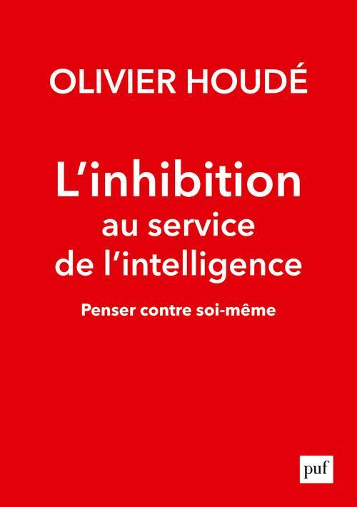 L'INHIBITION AU SERVICE DE L'INTELLIGENCE     PENSER CONTRE SOI MEME