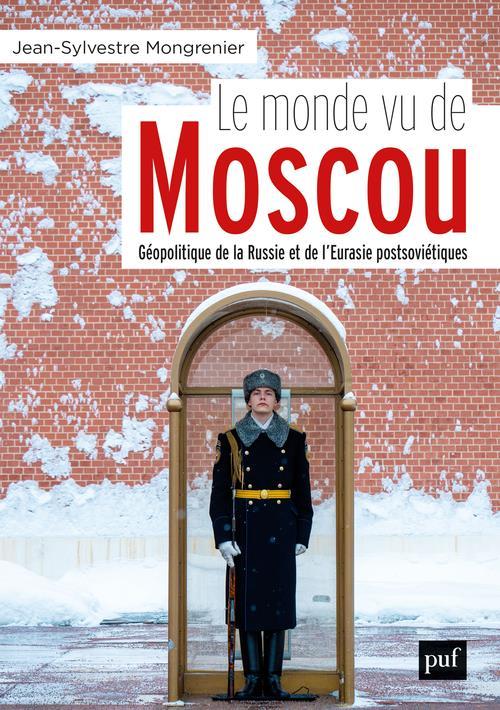 LE MONDE VU DE MOSCOU  -  GEOPOLITIQUE DE LA RUSSIE ET DE L'EURASIE POSTSOVIETIQUE