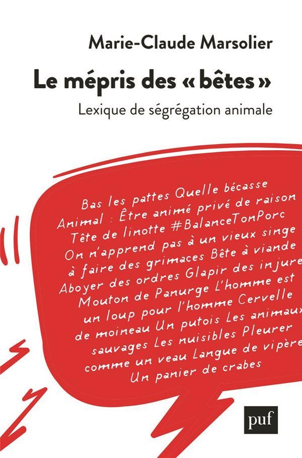 LE MEPRIS DES  BETES  - UN LEXIQUE DE LA SEGREGATION ANIMALE