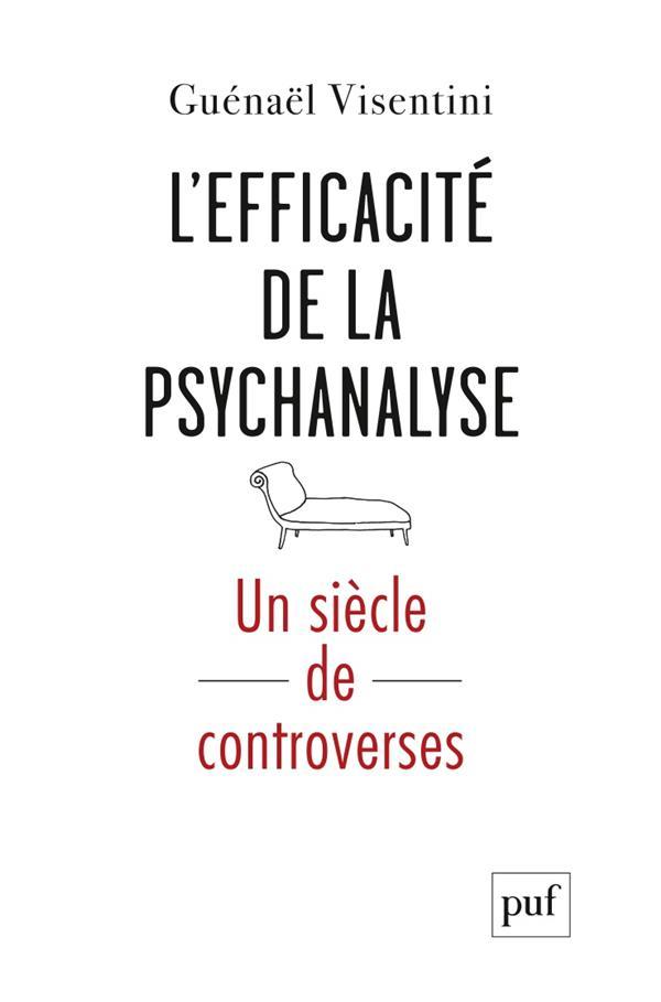 L'EFFICACITE DE LA PSYCHANALYSE. UN SIECLE DE CONTROVERSES VISENTINI GWENAEL PUF