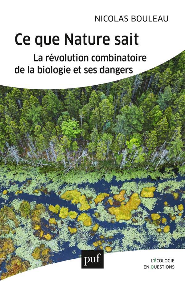CE QUE NATURE SAIT - LA REVOLUTION COMBINATOIRE DE LA BIOLOGIE ET SES DANGERS