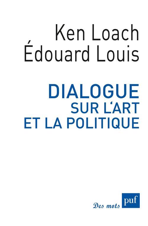 DIALOGUE SUR L'ART ET LA POLITIQUE LOUIS/LOACH PUF
