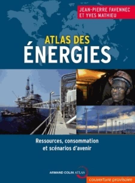 ATLAS DES ENERGIES     RESSOURCES, CONSOMMATION ET SCENARIOS D'AVENIR