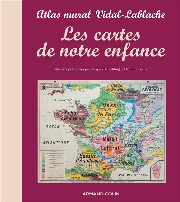 LES CARTES DE NOTRE ENFANCE  -  ATLAS MURAL VIDAL-LABLACHE SCHEIBLING, JACQUES Armand Colin