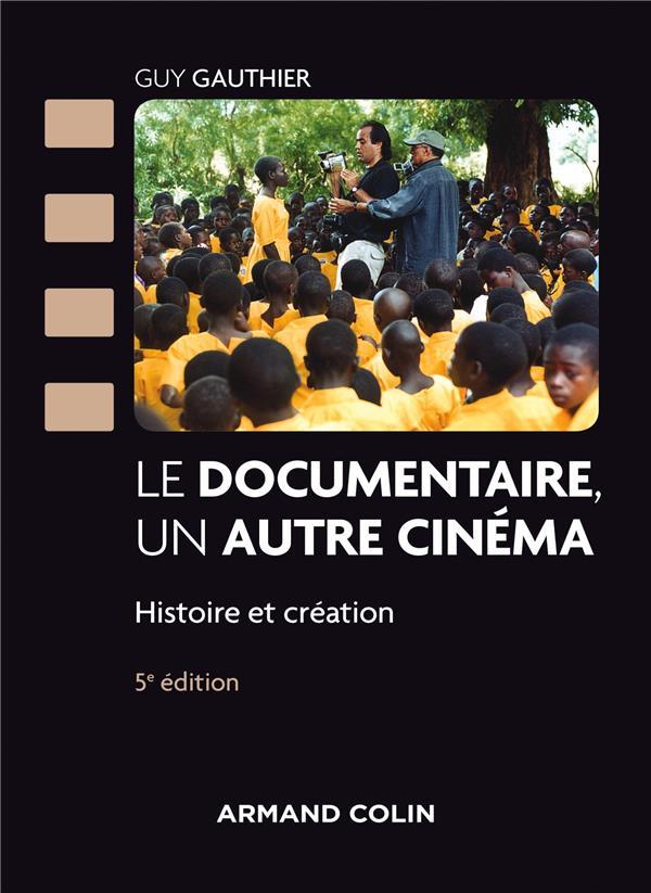 LE DOCUMENTAIRE, UN AUTRE CINEMA  -  PANORAMA HISTORIQUE ET CREATIF, DES ORIGINES A NOS JOURS (5E EDITION)