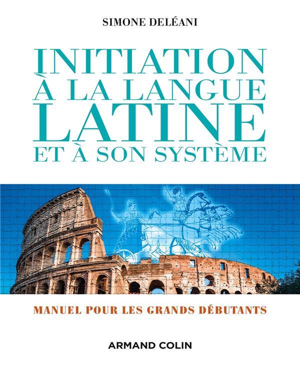 INITIATION A LA LANGUE LATINE ET A SON SYSTEME POUR GRANDS DEBUTANTS (4E EDITION)