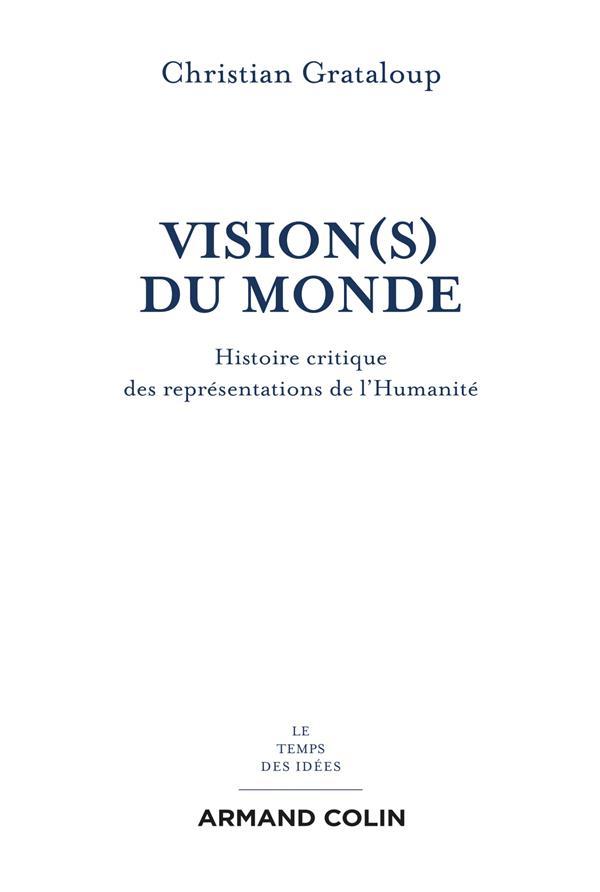 VISION(S) DU MONDE - HISTOIRE CRITIQUE DES REPRESENTATIONS DE L'HUMANITE