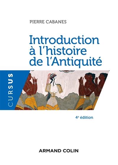 Cabanes Pierre - INTRODUCTION A L'HISTOIRE DE L'ANTIQUITE - 4E ED.